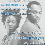 Forgiveness is essential to harmony in your marriage. Eph 4:32