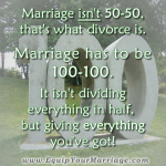 You don't meet halfway in marriage. It's all or nothing.