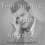 Your marriage may be missing something essential