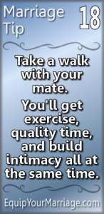 Practical Marriage Tips #18 - Take a walk with your mate. You'll get exercise, quality time, and build intimacy all at once!