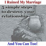 5 simple steps to destroy your relationship