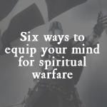Equip Your Mind for Spiritual Warfare